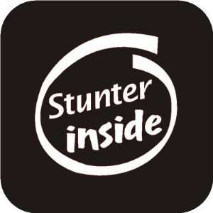 Stunter Inside funny Vinyl Die Cut Decal Sticker