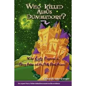 Who Killed Albus Dumbledore?: What Really Happened in