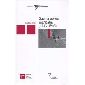 aerea sullItalia (1943 1945) (9788862502467): Andrea Villa: Books