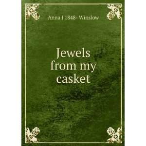 Jewels from my casket: Anna J 1848  Winslow: Books