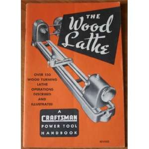 The Wood Lathe: Over 150 Wood Turning Lathe Operations