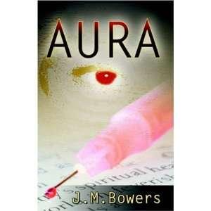 Aura (9780741429230) J. M. Bowers Books
