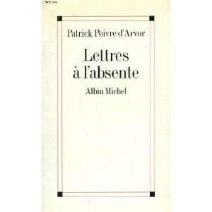 Lettres a labsente (French Edition): Patrick Poivre dArvor