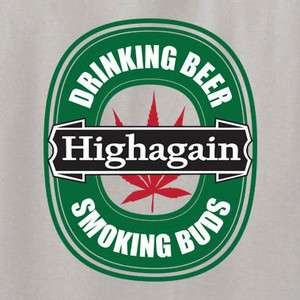 High Again T Shirt Drug Weed Funny MMA Drinking heineken