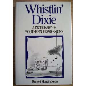 Whistlin Dixie A Dictionary of Southern Expressions   1993