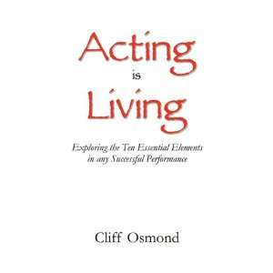 Acting is Living (9780578069425): Cliff Osmond: Books
