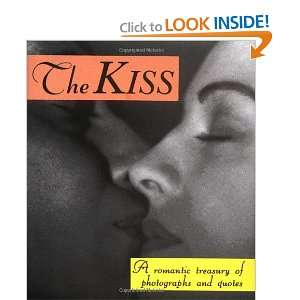 The Kiss: A Romantic Treasury Of Photographs And Quotes