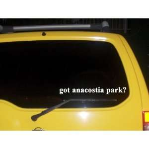 got anacostia park? Funny decal sticker Brand New