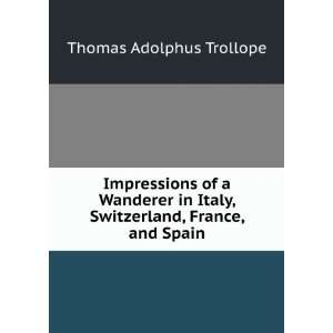 Italy, Switzerland, France, and Spain Thomas Adolphus Trollope Books