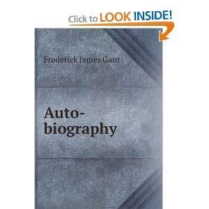 Auto biography: Frederick James Gant: Books