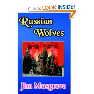 Russian Wolves (9780977650316): James Ray Musgrave: Books