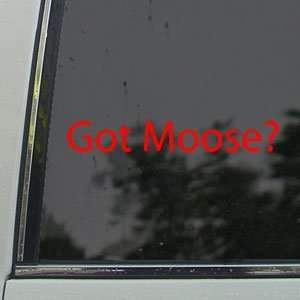 Got Moose? Red Decal Hunt Hunting Elk Antlers Car Red
