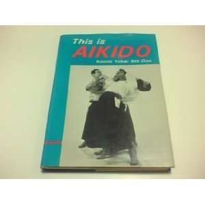 This is AIKIDO (Koichi Tohei 9th Dan) Koichi Tohei Books