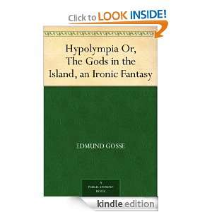 Hypolympia Or, The Gods in the Island, an Ironic Fantasy Edmund Gosse