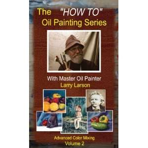 The How To Oil Painting Series Volume 2 Advanced Color Mixing