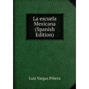 La escuela Mexicana (Spanish Edition) Luis Vargas Piñera Books