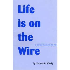 Life is on the wire (9780914615224) Norman B. Mirsky Books