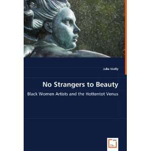 : No Strangers to Beauty: Black Women Artists and the Hottentot Venus
