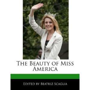 The Beauty of Miss America (9781171175469) Beatriz Scaglia Books