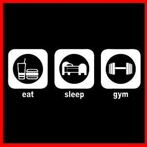 EAT SLEEP GYM (Fitness Workout Bodybuilding) T SHIRT