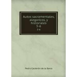 Autos sacramentales, alegoricos, y historiales. 5 6: Pedro
