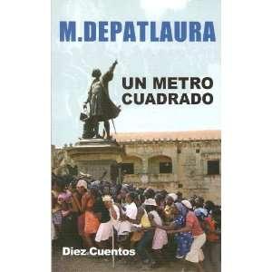 Un Metro Cuadrado: M.Depatlaura: Books