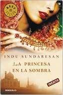 La princesa en la sombra Indu Sundaresan