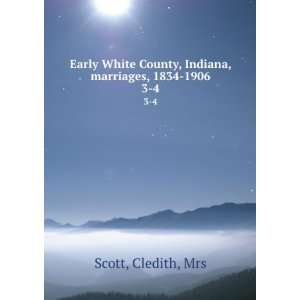 Early White County, Indiana, marriages, 1834 1906. 3 4