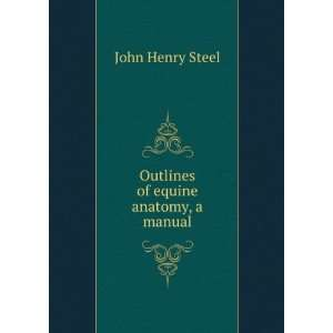 Outlines of equine anatomy, a manual John Henry Steel Books