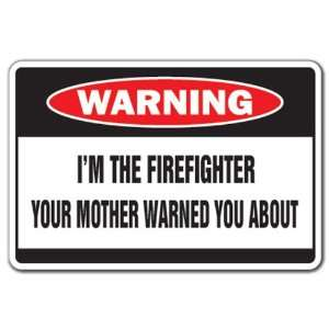 IM THE FIREFIGHTER  Warning Sign  mother funny fire
