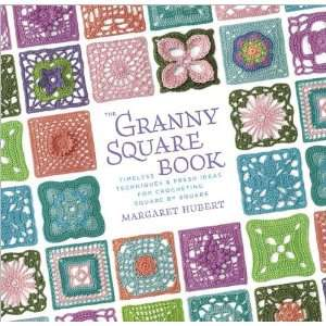 Granny Square Book Timeless Techniques & Fresh Ideas for