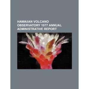Hawaiian Volcano Observatory 1977 annual administrative