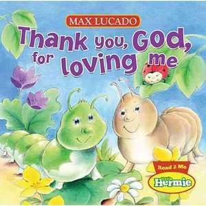 Thank You, God, for Loving Me, Lucado, Max Childrens