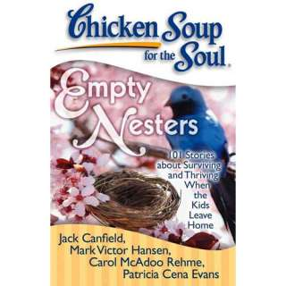 Chicken Soup for the Soul Empty Nesters 101 Stories about Surviving
