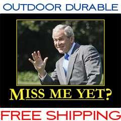 MISS ME YET? President George Bush Bumper Sticker Decal