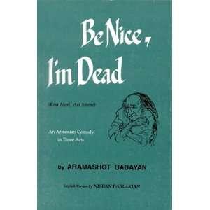 Be Nice, Im Dead (Kna Meri, Ari Sirem : An Armenian