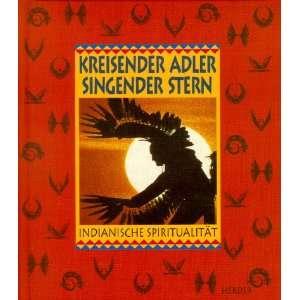 Kreisender Adler, singender Stern. Indianische Spiritualität