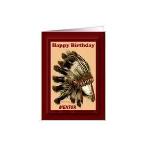 Happy Birthday ~ Mentor ~ Aboriginal Warrior In War Bonnet