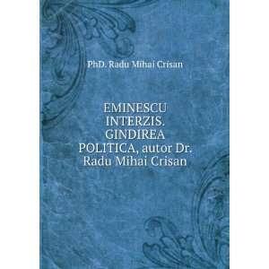 EMINESCU INTERZIS. GINDIREA POLITICA, autor Dr. Radu Mihai