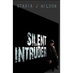 Silent Intruder (9781424148790): Staria J. Wilson: Books