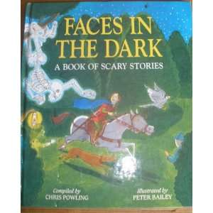 Faces in the Dark A Book of Scary Stories Chris Powling, Peter