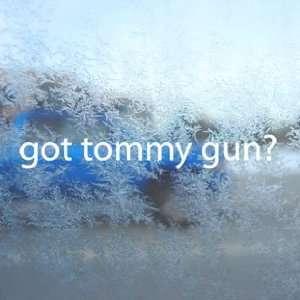 Got Tommy Gun? White Decal Gangster Laptop Window White