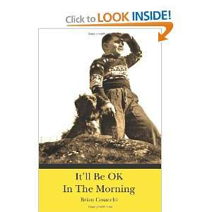 Itll Be OK In The Morning (9781461134077): Brian Cosacchi: Books