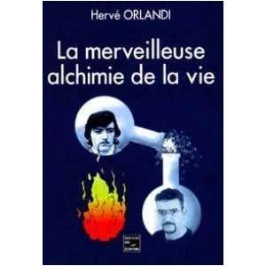 La merveilleuse alchimie de la vie (9782844343628): Hervé