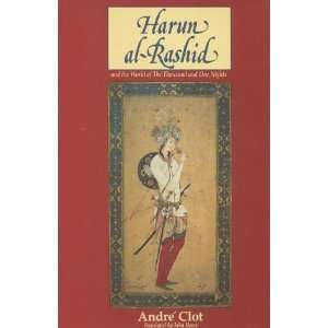 Harun Al Rashid and the World of a Thousand and One Nights