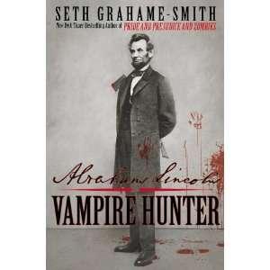 .co.jp: Abraham Lincoln Vampire Hunter: Seth Grahame Smith