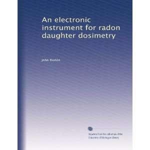 electronic instrument for radon daughter dosimetry: John Durkin: Books