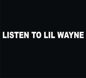 LISTEN TO LIL WAYNE Black T Shirt NEW Sm   XL